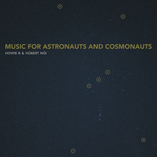 Howie B. & Húbert Nói - Music For Astronauts And Cosmonauts